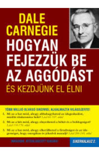 Dale Carneige: Hogyan fejezzük be az aggódást és kezdjünk el élni - Sikerkalauz 2.