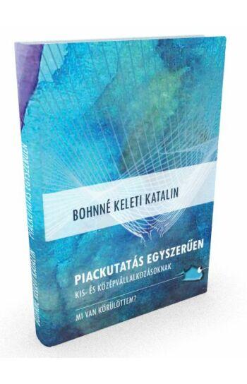 Bohnné Keleti Katalin: Piackutatás egyszerűen kis- és középvállalkozásoknak