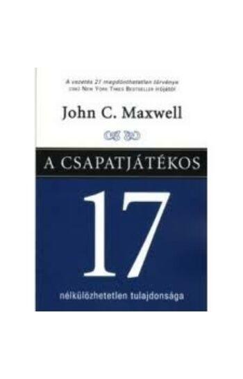 John C. Maxwell: A csapatjátékos 17 nélkülözhetetlen tulajdonsága