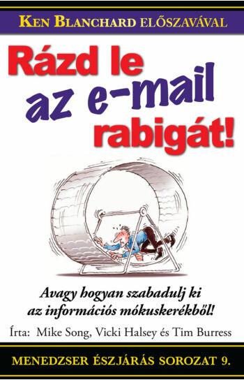 Mike Song, Vicki Halsey, Tim Burress: Rázd le az email-rabigát!