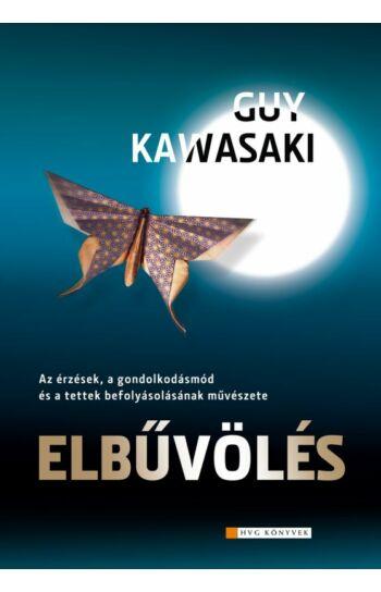 Guy Kawasaki: Elbűvölés - Az érzések, a gondolkodásmód és a tettek befolyásolásának művészete