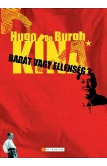 Hugo de Burgh: Kína - Barát vagy ellenség?