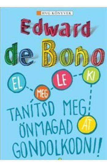 Edward de Bono: Tanítsd meg önmagad gondolkodni!