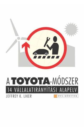 Jeffrey K. Liker: A Toyota-módszer - 14 vállalatirányítási alapelv