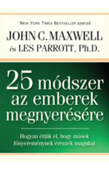 John C. Maxwell & Les Parrott Ph.D.: 25 módszer az emberek megnyerésére