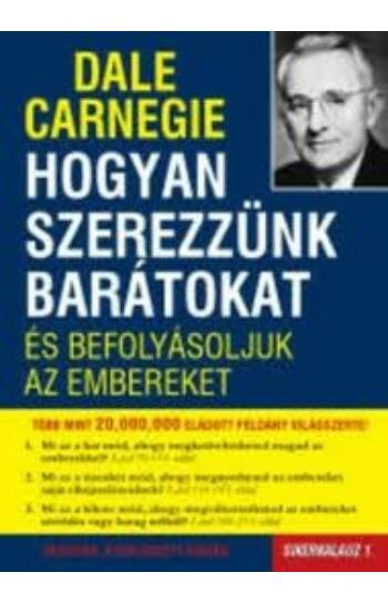 Dale Carneige: Hogyan szerezzünk barátokat és befolyásoljuk az embereket - Sikerkalauz 1.
