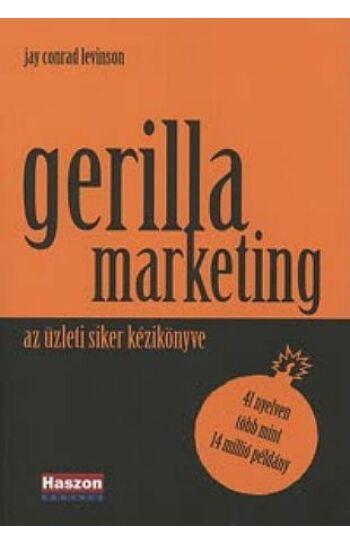 Jay Conrad Levinson: Gerillamarketing - Az üzleti siker kézikönyve (3. kiadás)