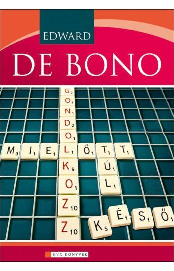 Edward de Bono: Gondolkozz - mielőtt túl késő!