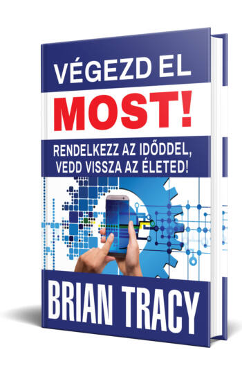 Brian Tracy: Végezd el most!  Rendelkezz az időddel, vedd vissza az életed!